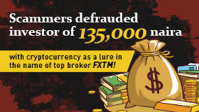 Scammers defrauded investor of 135,000 naira with cryptocurrency in the name of top broker FXTM!